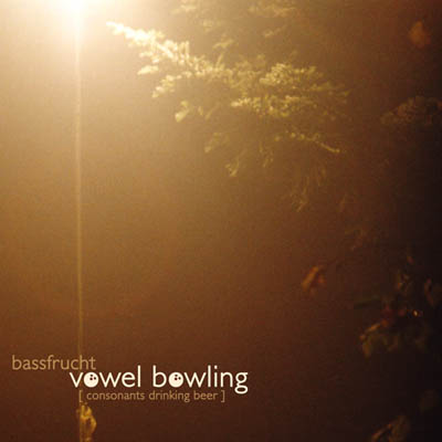 "Bassfrucht: ""Vowel Bowling [Consonants Drinking Beer]"
