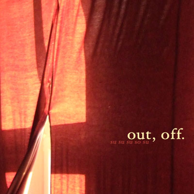 "SuSuSuSoSu: ""out, off."""