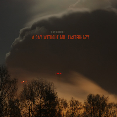 "Bassfrucht: ""A Day Without Mr. Easterhazy"""